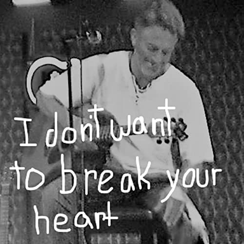 I Dont Want To Break Your Heart Anymore By Dave Mininberg On Amazon
