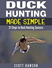 Duck Hunting Made Simple: 21 Steps to Duck Hunting Success