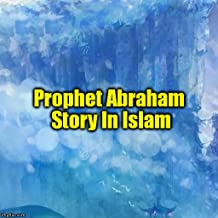 Prophet Abraham AS Story In Islam