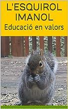 L'esquirol Imanol: Educació en valors (Catalan Edition)