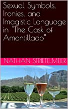 """Sexual Symbols, Ironies, and Imagistic Language in """"The Cask of Amontillado"""""""