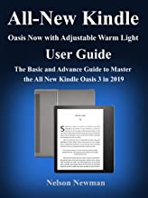 All-New Kindle Oasis Now with Adjustable Warm Light User Guide: The Basic and Advance Guide to Master the All New Kindle Oasis 3 in 2019