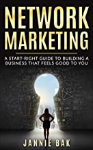 Network Marketing: A Start-Right Guide to Building a Business That Feels Good to You