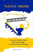 Nana's Shoes: A Story of a Family's Faith, Hope, and Courage in a Time of Ethnic Cleansing