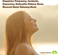 Happiness Frequency, Serotonin, Dopamine, Endorphin Release Music, Binaural Beats Relaxing Music