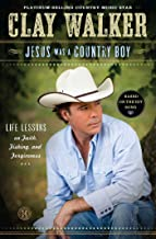 Jesus Was a Country Boy: Life Lessons on Faith, Fishing, and Forgiveness