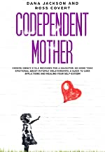 Codependent Mother: Codependency Cycle Recovery for a Daughter.  No more Toxic Emotional Abuse in Family Relationships. A Guide to Cure Afflictions and Healing your Self-Esteem