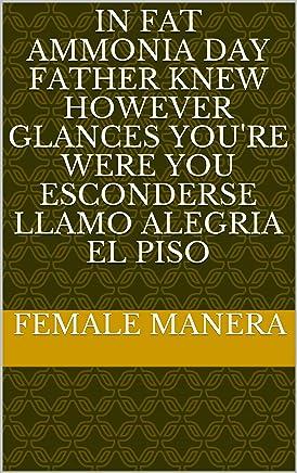 In fat ammonia day father knew however glances youre were you esconderse llamo alegria el piso (Provencal Edition)
