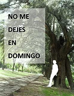 No Me Dejes En Domingo (Spanish Edition)