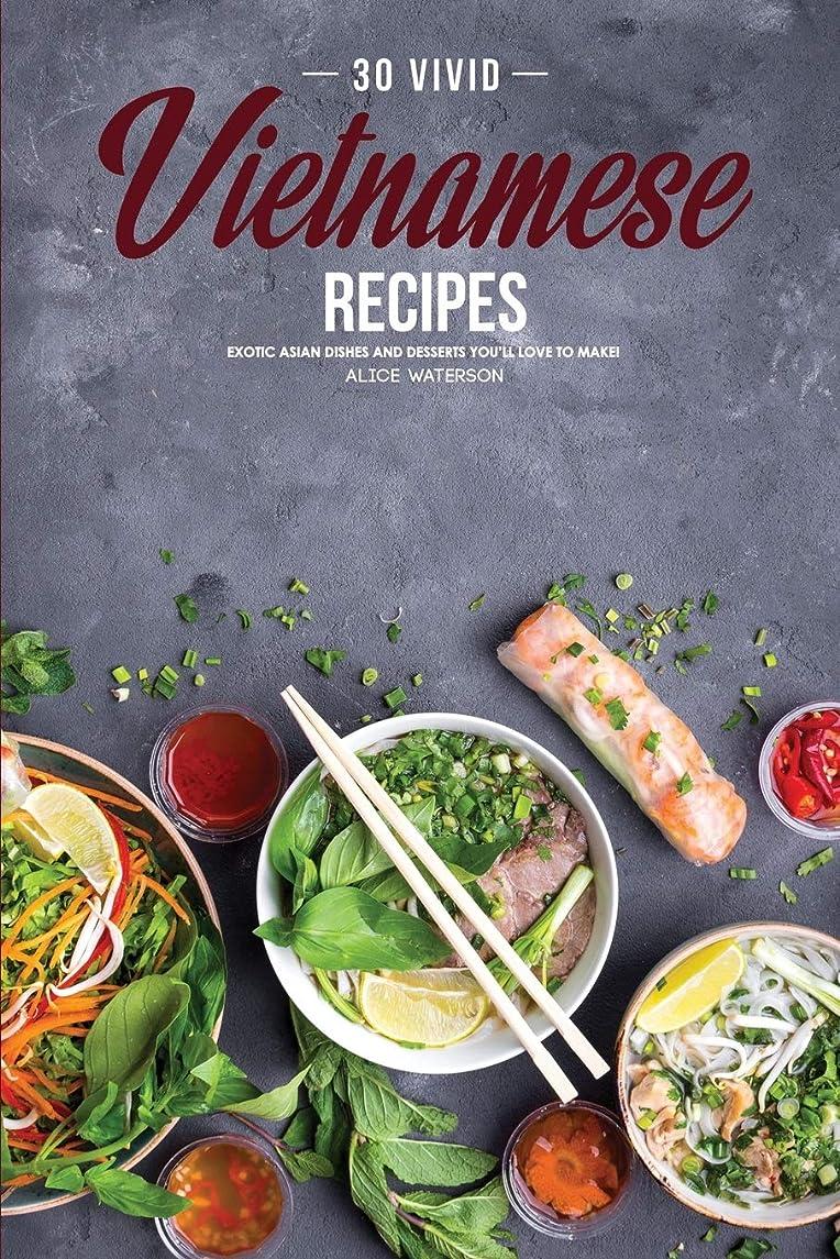 セールスマン消費製作30 Vivid Vietnamese Recipes: Exotic Asian Dishes and Desserts You'll Love to Make!