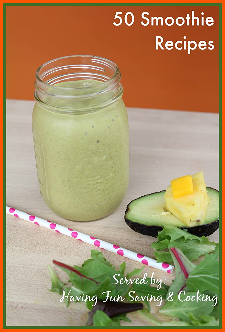 50 Smoothie Recipes Served by Having Fun Saving & Cooking (English Edition)
