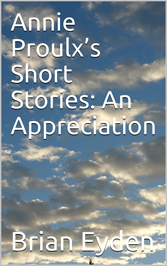 ゼロパンフレット間欠Annie Proulx's Short Stories: An Appreciation (English Edition)