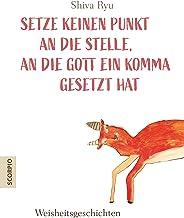 Setze keinen Punkt an die Stelle, an die Gott ein Komma gesetzt hat: Weisheitsgeschichten (German Edition)