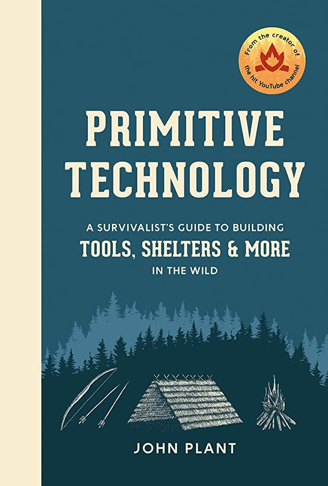 後悔農業の誓うPrimitive Technology: A Survivalist's Guide to Building Tools, Shelters, and More in the Wild (English Edition)