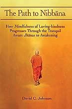 The Path to Nibbana: How Mindfulness of Loving-Kindness Progresses through the Tranquil Aware Jhanas to Awakening