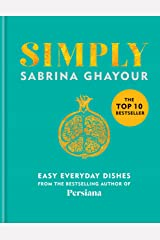 Simply: Easy everyday dishes: The 5th book from the bestselling author of Persiana, Sirocco, Feasts and Bazaar Kindle Edition