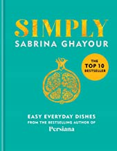Simply: Easy everyday dishes: The 5th book from the bestselling author of Persiana, Sirocco, Feasts and Bazaar (English Ed...