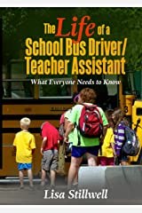 The Life of a School Bus Driver/ Teacher Assistant: What Everyone Needs to Know Kindle Edition