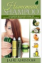 Homemade Shampoo: Beginner's Guide To Natural DIY Shampoos Kindle Edition