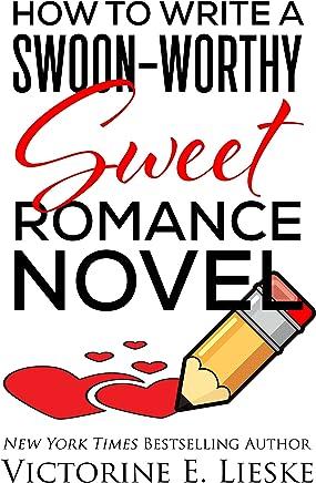 How to Write a Swoon-Worthy Sweet Romance Novel
