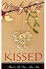 Meant to Be...KISSED: (Meant to Be Love Notes Book 2) Kindle Edition