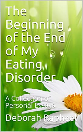 The Beginning of the End of My Eating Disorder: A Collection of Personal Essays