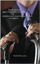 Guide pratique pour s'exprimer en public et prendre part à une conversation en anglais: Auteur : Rachid Moussaoui (French Edition)