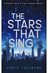 The Stars That Sing (Stories From a Post-Break World) Kindle Edition