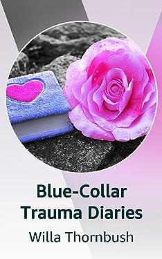 Blue-Collar Trauma Diaries
