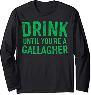 Drink Until You're A Gallagher T-Shirt St Patrick Day Gift Long Sleeve T-Shirt