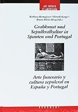 Grabkunst und Sepulkralkultur in Spain und Portugal = Arte funerario y cultura sepulcral en España y Portugal