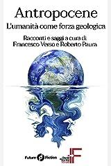 Antropocene: L'umanità come forza geologica (Future Fiction Vol. 59) (Italian Edition) Kindle Edition