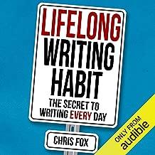 Lifelong Writing Habit: The Secret to Writing Every Day: Write Faster, Write Smarter, Book 2