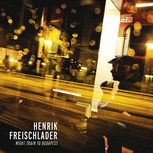 henrik freischlader night train to budapest
