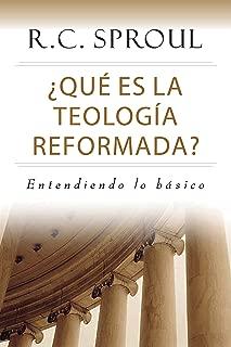 ¿Qué es la Teología Reformada?: Entendiendo lo básico (Spanish Edition)