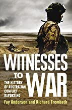 Witnesses to War: The History Of Australian Conflict Reporting