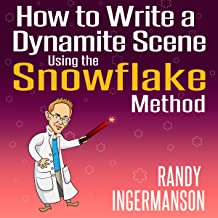 How to Write a Dynamite Scene Using the Snowflake Method: Advanced Fiction Writing, Book 2