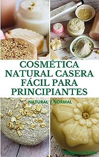 COSMÉTICA NATURAL CASERA FÁCIL PARA PRINCIPIANTES : Natural y Normal