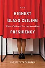 The Highest Glass Ceiling: Women's Quest for the American Presidency (English Edition)