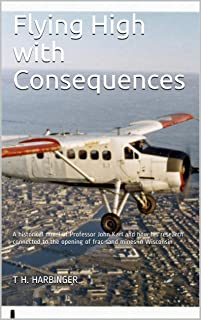 Flying High with Consequences: A historical novel of Professor John Karl and how his research connected to the opening of ...