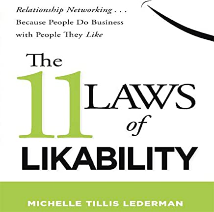The 11 Laws of Likability: Relationship Networking... Because People Do Business with People They Like