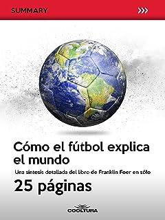 Cómo el fútbol explica el mundo: Una síntesis detallada del libro de Franklin Foer en