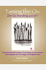Taming the Ox: Zen Ox Herding with EFT: Using Emotional Freedom Techniques to clear blocks and integrate the Ten Stages of Enlightenment Kindle Edition