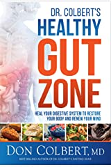 Dr. Colbert's Healthy Gut Zone: Heal Your Digestive System to Restore Your Body and Renew Your Mind Kindle Edition