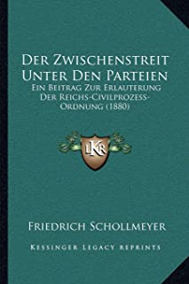 Der Zwischenstreit Unter Den Parteien: Ein Beitrag Zur Erlauterung Der Reichs-Civilprozess-Ordnung (1880)
