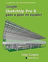 Google SketchUp Pro 8 paso a paso en español (Spanish Edition)