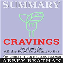 Summary of Cravings: Recipes for All the Food You Want to Eat by Chrissey Teigen & Adeena Sussman
