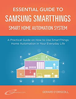 Essential Guide to Samsung SmartThings Smart Home Automation System: A Practical Guide to on How to Use SmartThings Home Automation in Your Everyday Life. ... Home Automation Essential Guides Book 6)
