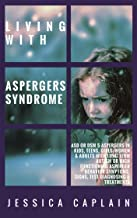 Living With Aspergers Syndrome: ASD or DSM 5 Aspergers in kids, teens, girls/women & adults with long term autism or high functioning asperger behavior symptoms, signs, test diagnosing & treatments