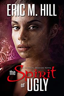 The Spirit of Ugly: A Spiritual Warfare Novel (Demon Strongholds Series Book 3)